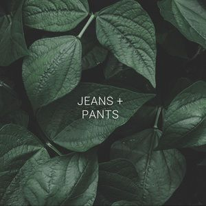 Jeans and pants !